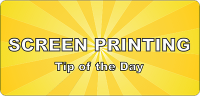 Screen Printing Tip of the Day